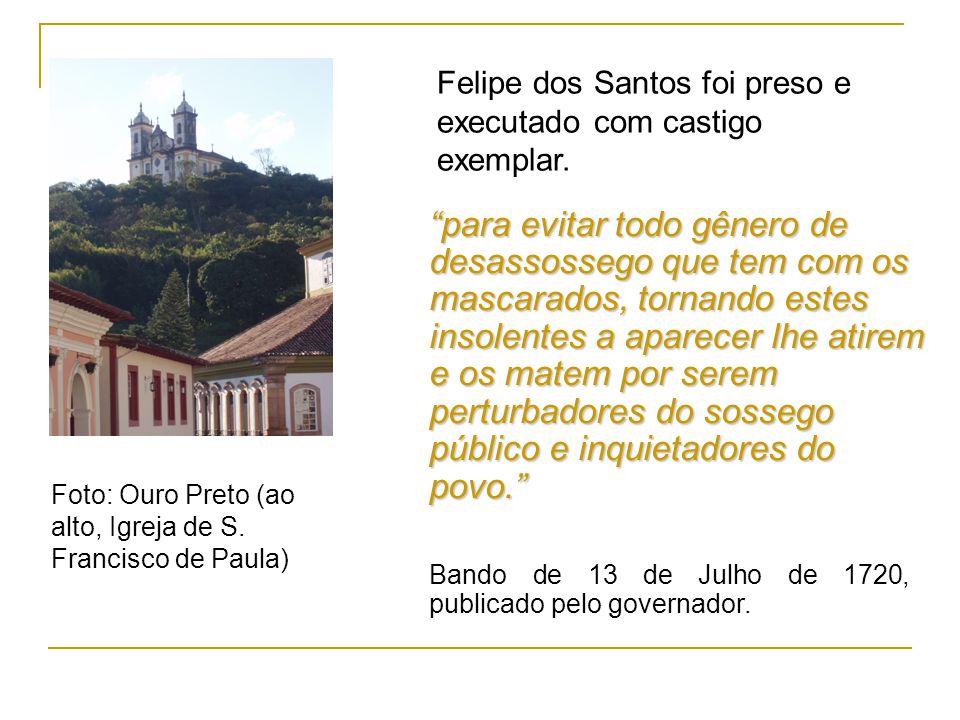 Felipe dos Santos foi preso e executado com castigo exemplar.