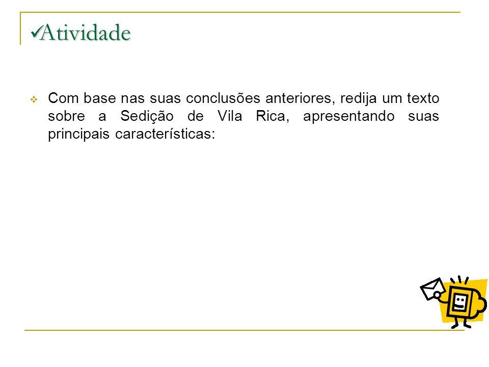 Atividade Com base nas suas conclusões anteriores, redija um texto sobre a Sedição de Vila Rica, apresentando suas principais características: