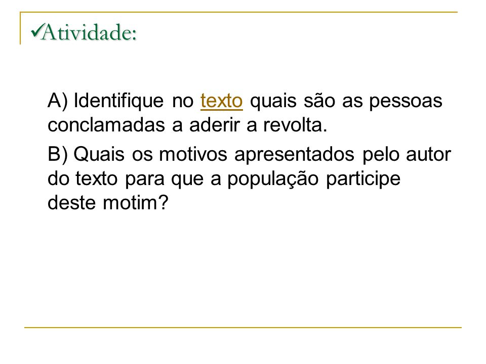 Atividade: A) Identifique no texto quais são as pessoas conclamadas a aderir a revolta.