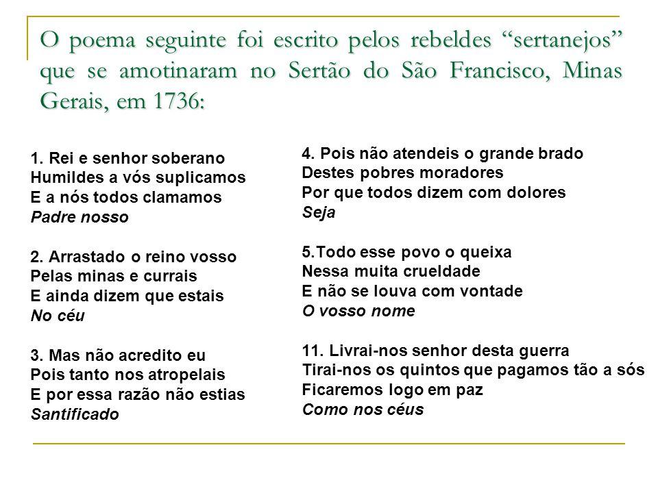 O poema seguinte foi escrito pelos rebeldes sertanejos que se amotinaram no Sertão do São Francisco, Minas Gerais, em 1736: