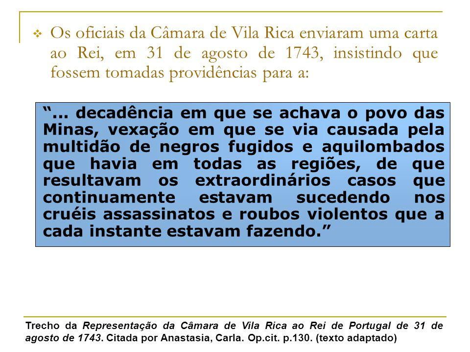 Os oficiais da Câmara de Vila Rica enviaram uma carta ao Rei, em 31 de agosto de 1743, insistindo que fossem tomadas providências para a: