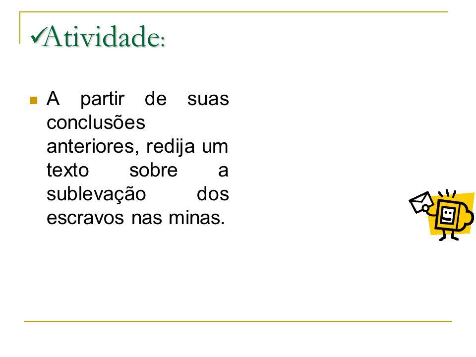 Atividade: A partir de suas conclusões anteriores, redija um texto sobre a sublevação dos escravos nas minas.