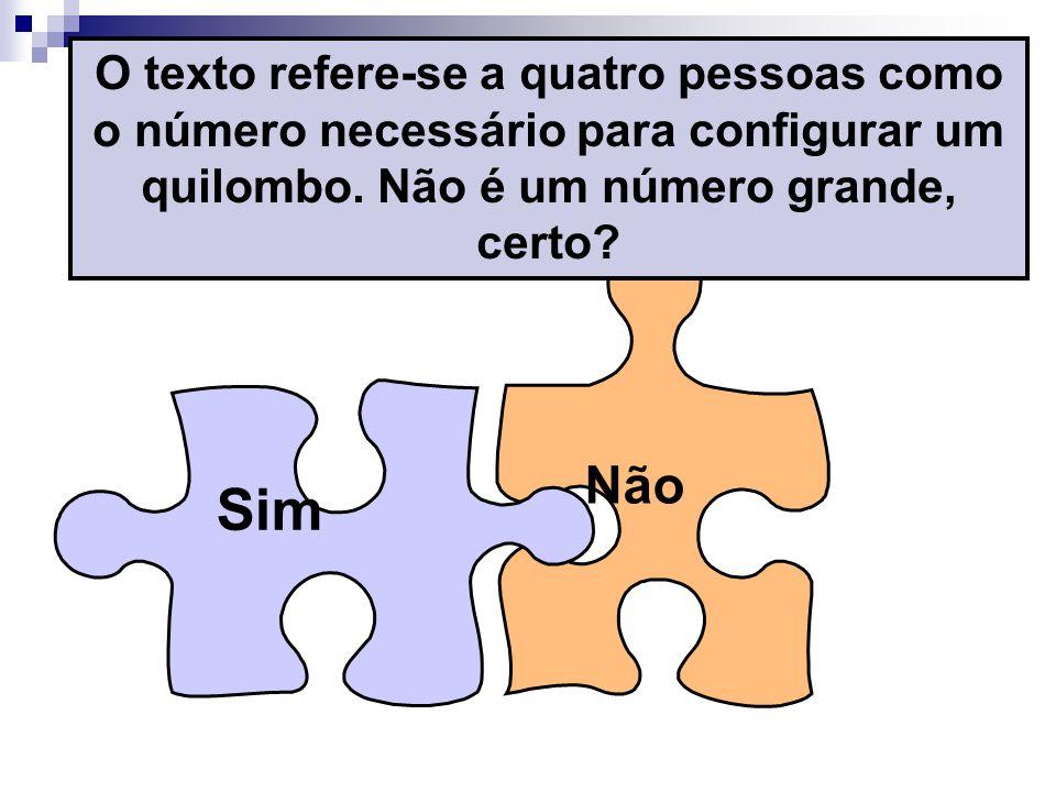 O texto refere-se a quatro pessoas como o número necessário para configurar um quilombo. Não é um número grande, certo