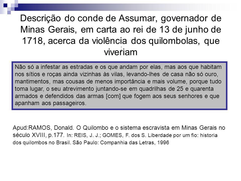 Descrição do conde de Assumar, governador de Minas Gerais, em carta ao rei de 13 de junho de 1718, acerca da violência dos quilombolas, que viveriam