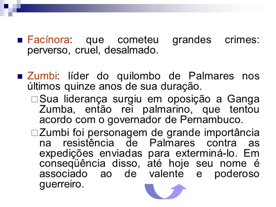 Facínora: que cometeu grandes crimes: perverso, cruel, desalmado.