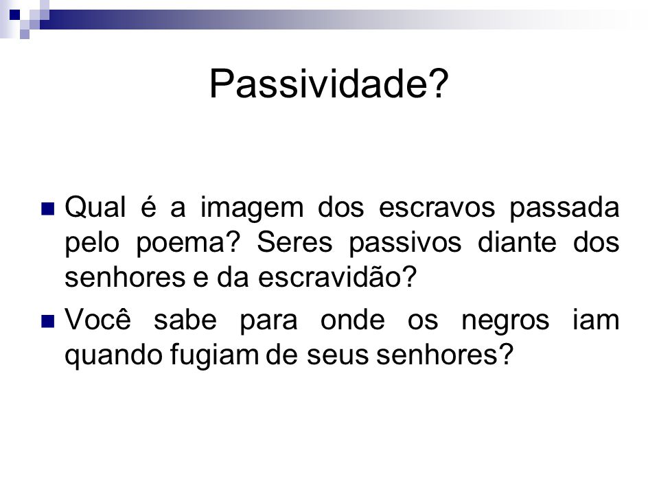 Passividade Qual é a imagem dos escravos passada pelo poema Seres passivos diante dos senhores e da escravidão