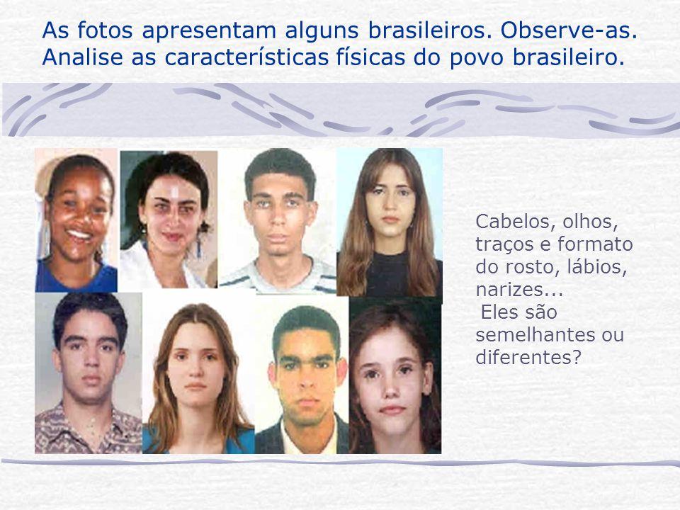 As fotos apresentam alguns brasileiros. Observe-as