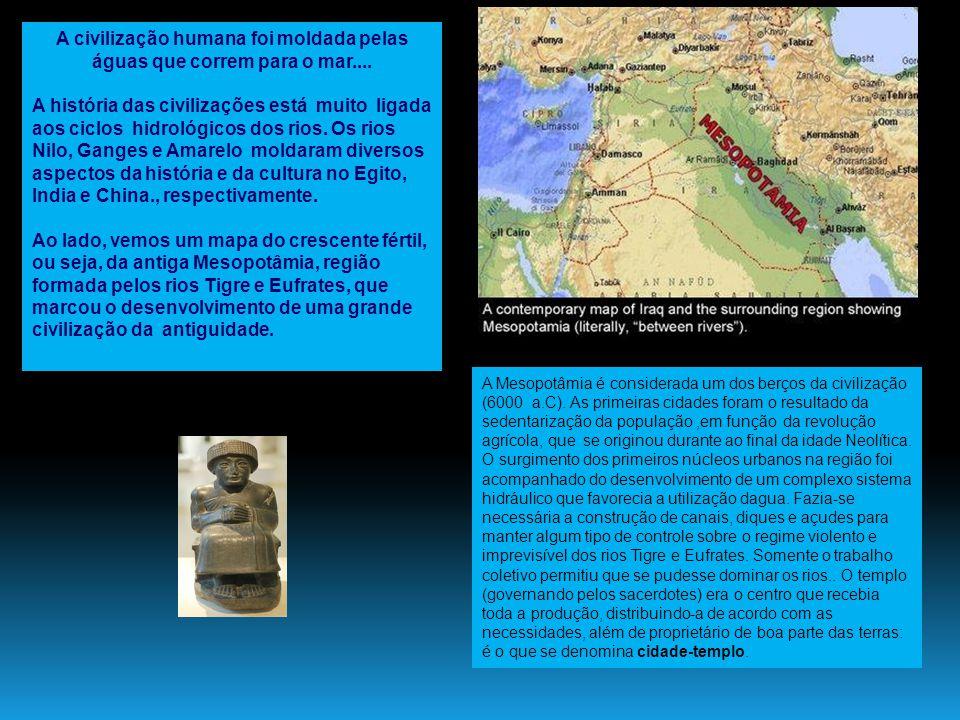 A civilização humana foi moldada pelas águas que correm para o mar....