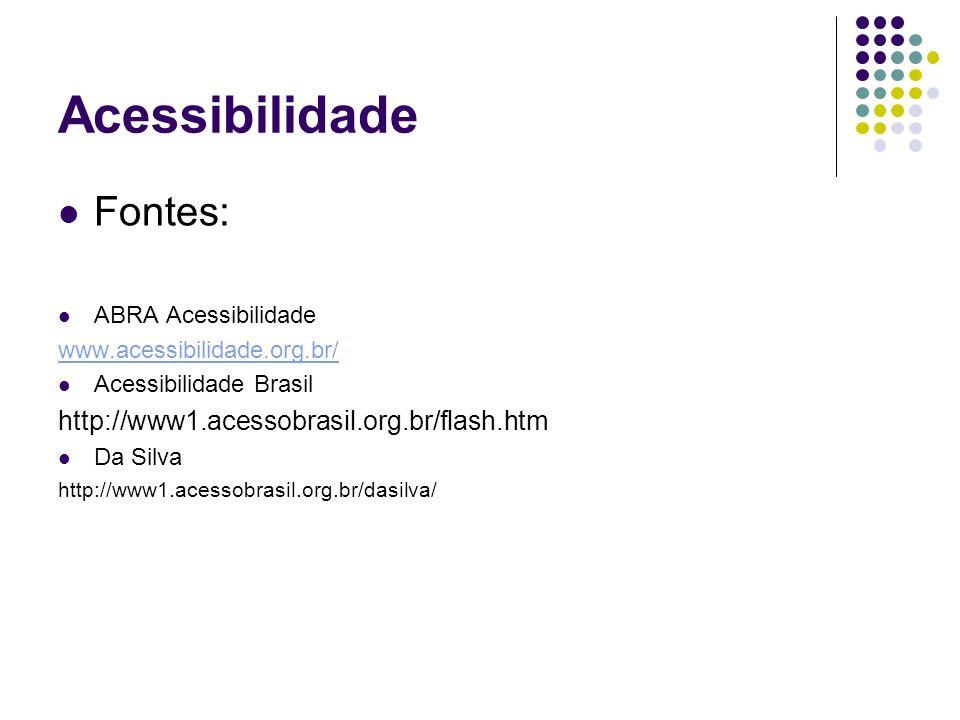 Acessibilidade Fontes: http://www1.acessobrasil.org.br/flash.htm
