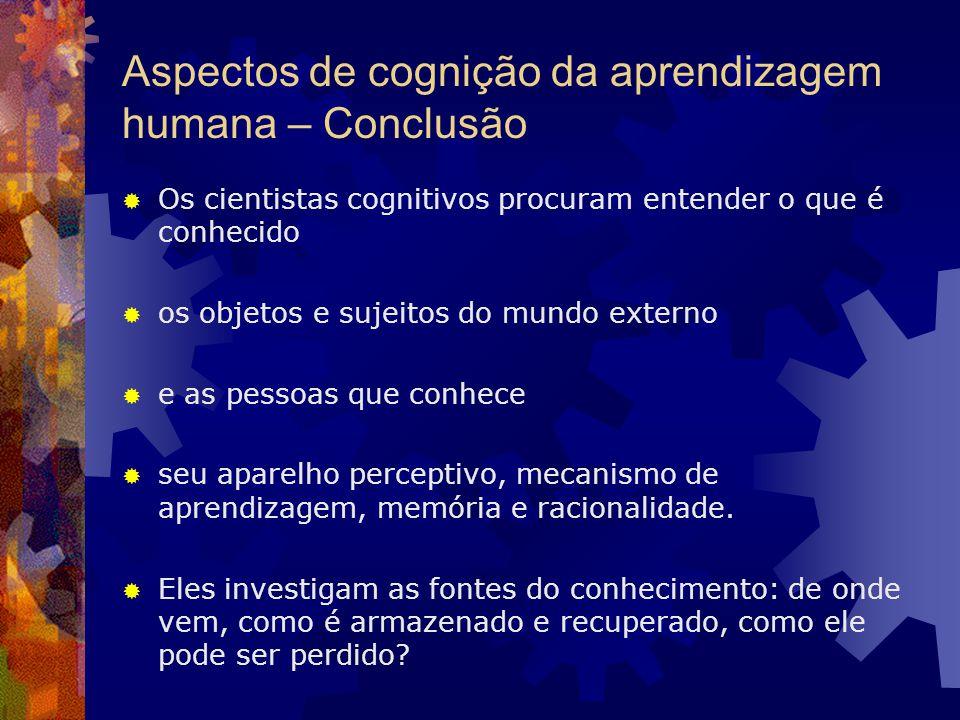 Aspectos de cognição da aprendizagem humana – Conclusão