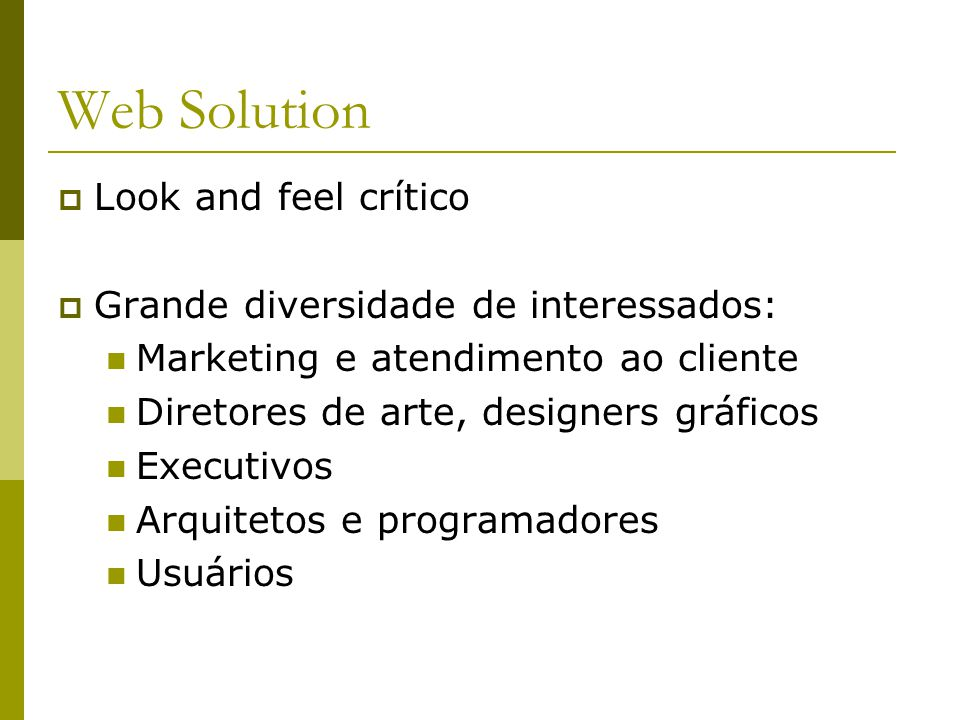 Web Solution Look and feel crítico Grande diversidade de interessados: