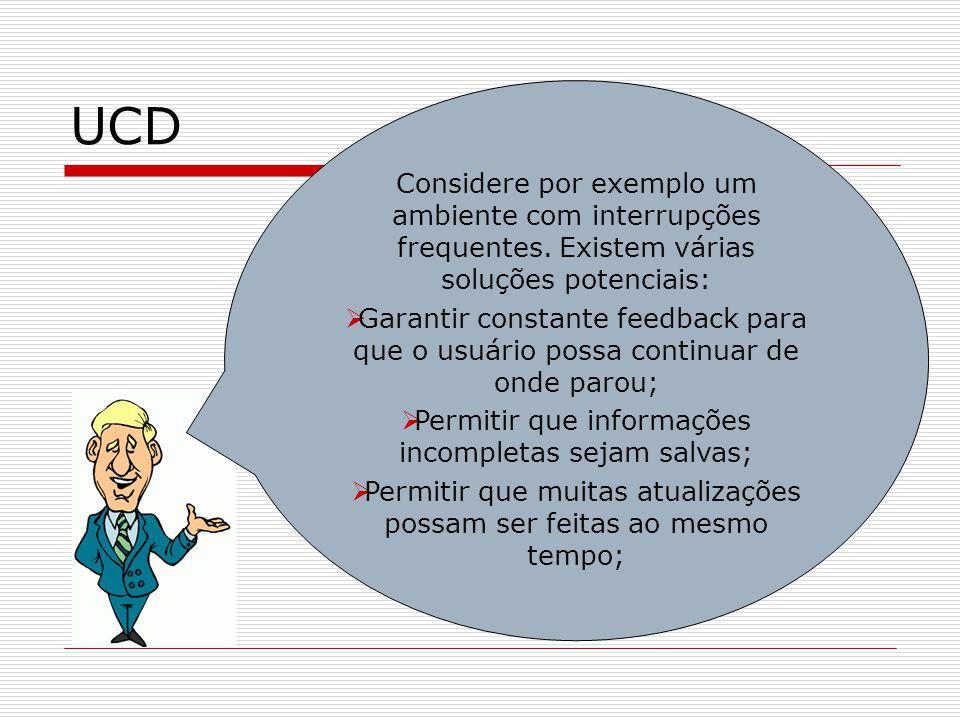 UCD Considere por exemplo um ambiente com interrupções frequentes. Existem várias soluções potenciais: