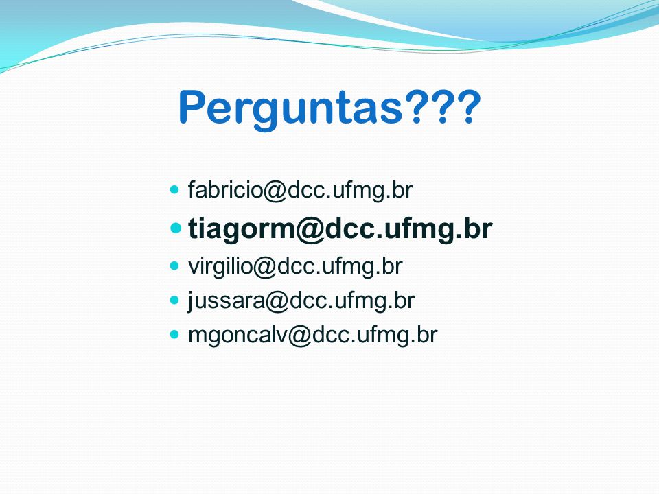Perguntas tiagorm@dcc.ufmg.br fabricio@dcc.ufmg.br