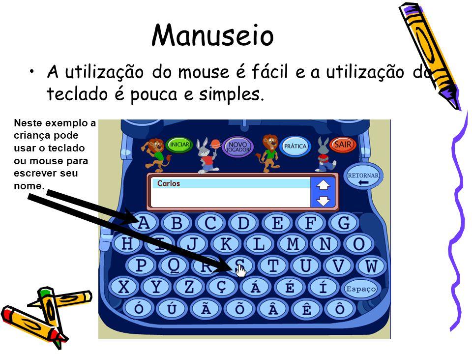 Manuseio A utilização do mouse é fácil e a utilização do teclado é pouca e simples.