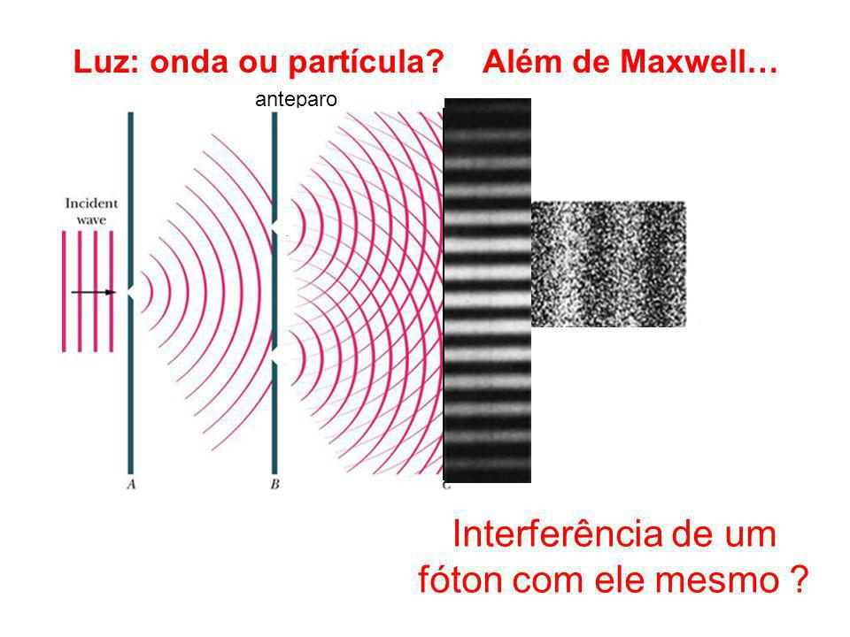 Luz: onda ou partícula Além de Maxwell…