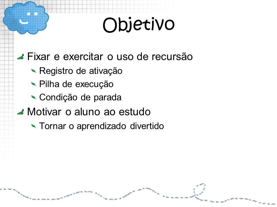 Objetivo Fixar e exercitar o uso de recursão Motivar o aluno ao estudo