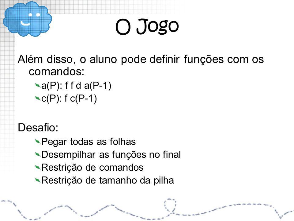 O Jogo Além disso, o aluno pode definir funções com os comandos:
