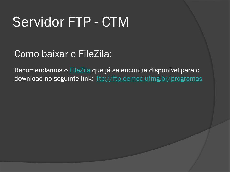 Servidor FTP - CTM Como baixar o FileZila: