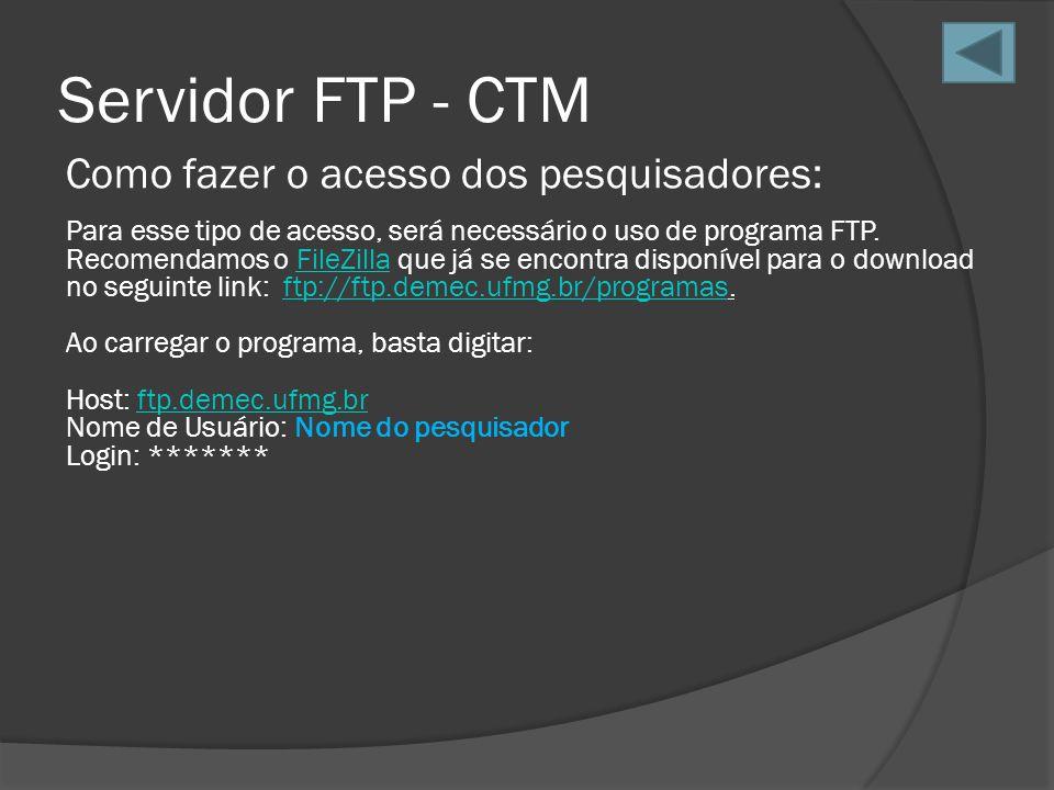 Servidor FTP - CTM Como fazer o acesso dos pesquisadores: