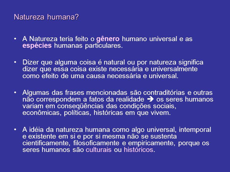 Natureza humana A Natureza teria feito o gênero humano universal e as espécies humanas particulares.
