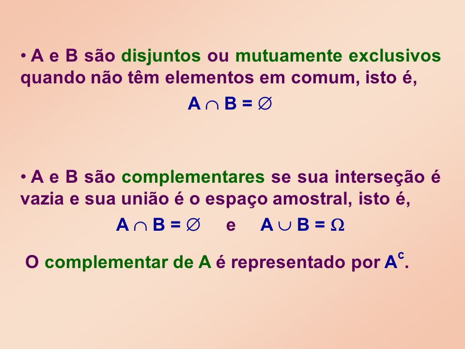 A e B são disjuntos ou mutuamente exclusivos quando não têm elementos em comum, isto é,