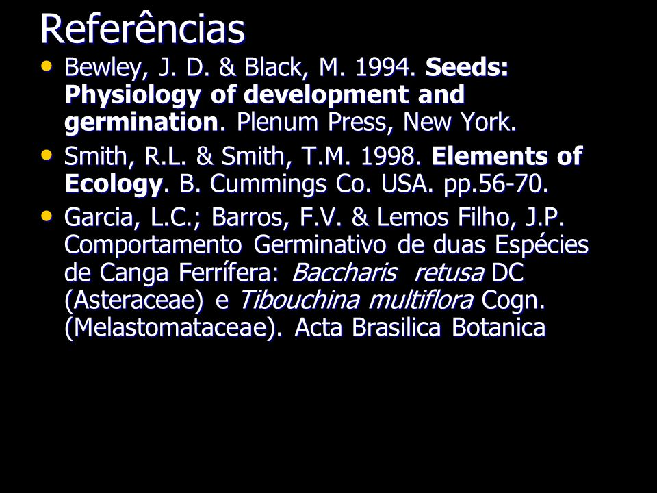 Referências Bewley, J. D. & Black, M. 1994. Seeds: Physiology of development and germination. Plenum Press, New York.