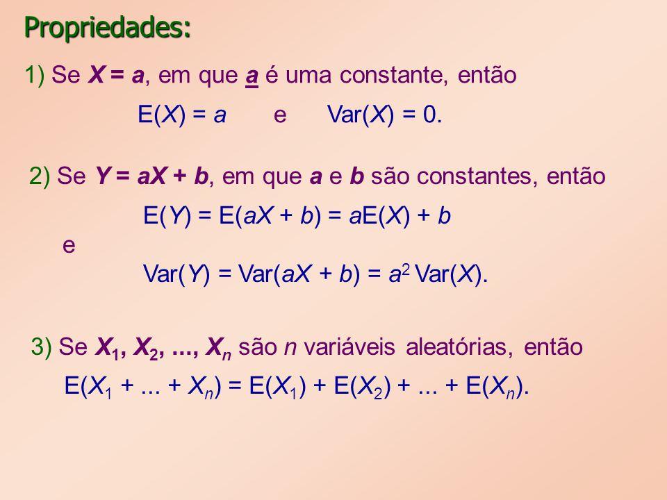 Propriedades: 1) Se X = a, em que a é uma constante, então