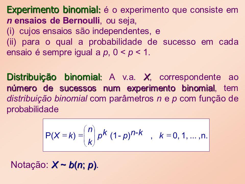 Experimento binomial: é o experimento que consiste em n ensaios de Bernoulli, ou seja,