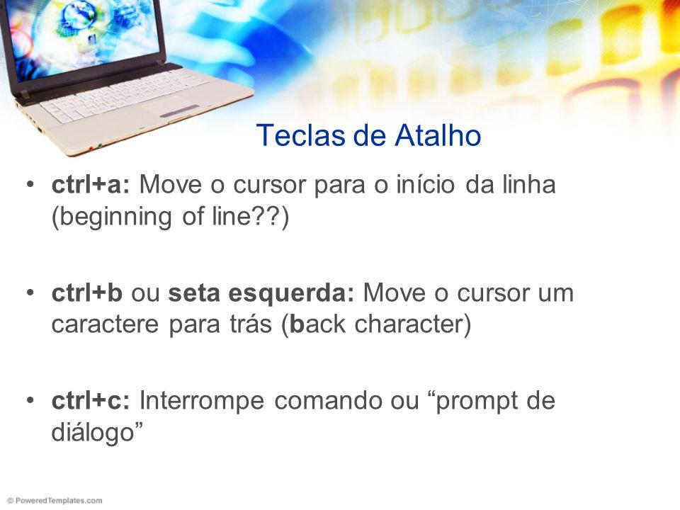 Teclas de Atalho ctrl+a: Move o cursor para o início da linha (beginning of line )