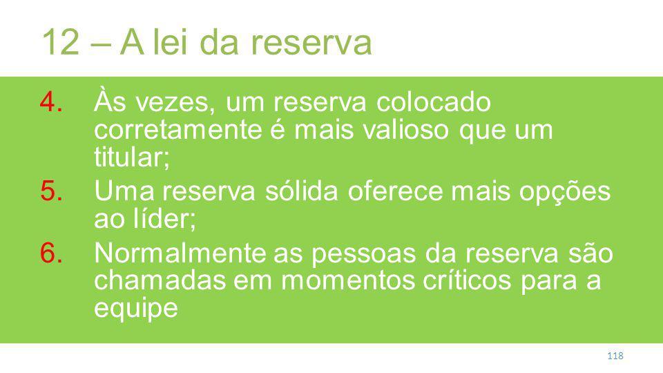 12 – A lei da reserva Às vezes, um reserva colocado corretamente é mais valioso que um titular; Uma reserva sólida oferece mais opções ao líder;