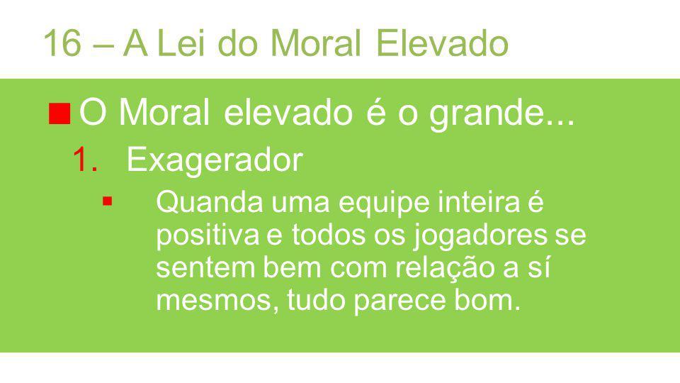 O Moral elevado é o grande...