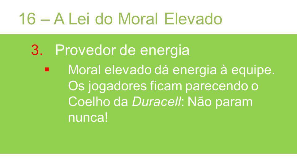 16 – A Lei do Moral Elevado Provedor de energia