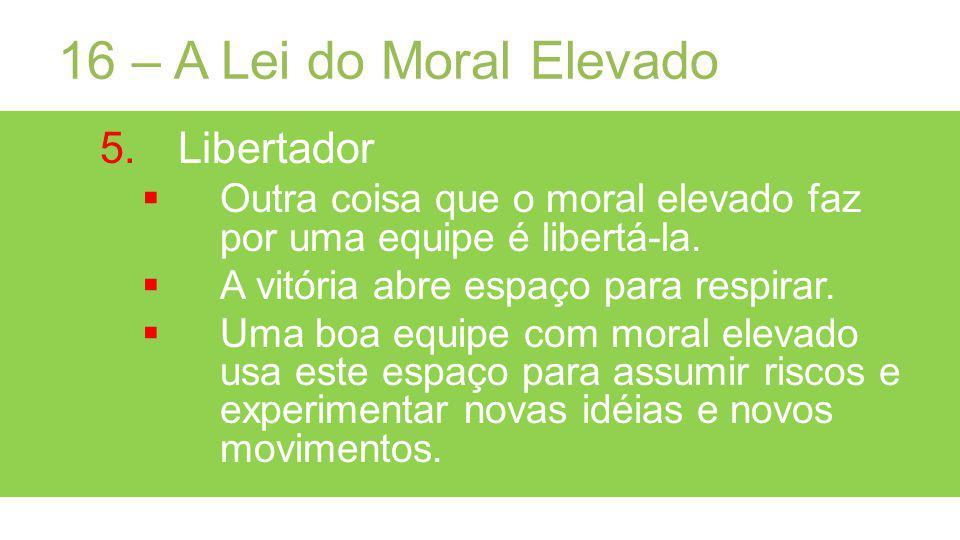 16 – A Lei do Moral Elevado Libertador