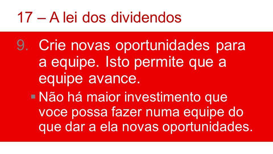 17 – A lei dos dividendos Crie novas oportunidades para a equipe. Isto permite que a equipe avance.