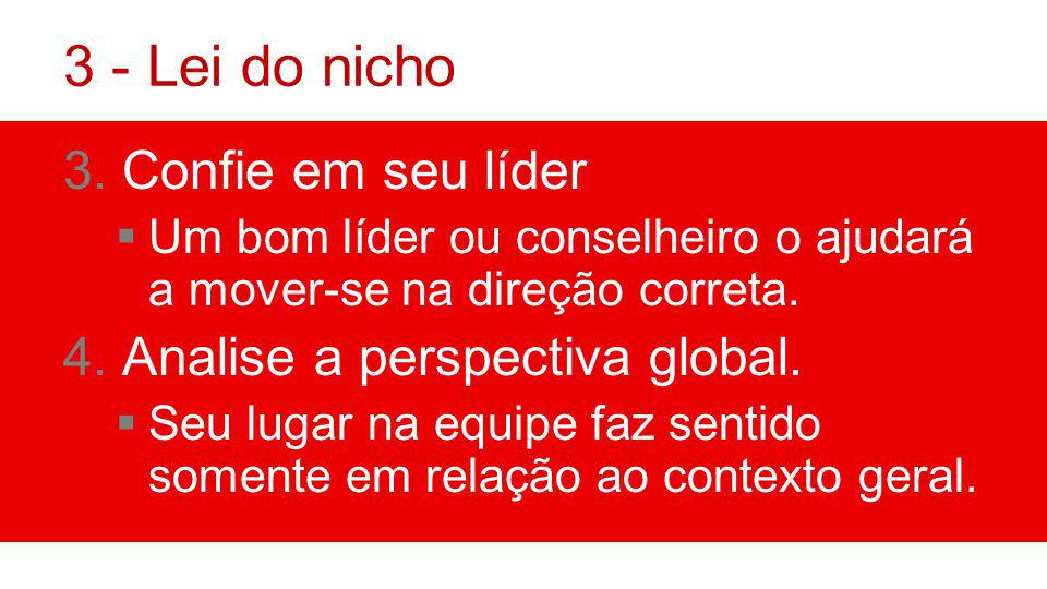 3 - Lei do nicho Confie em seu líder Analise a perspectiva global.