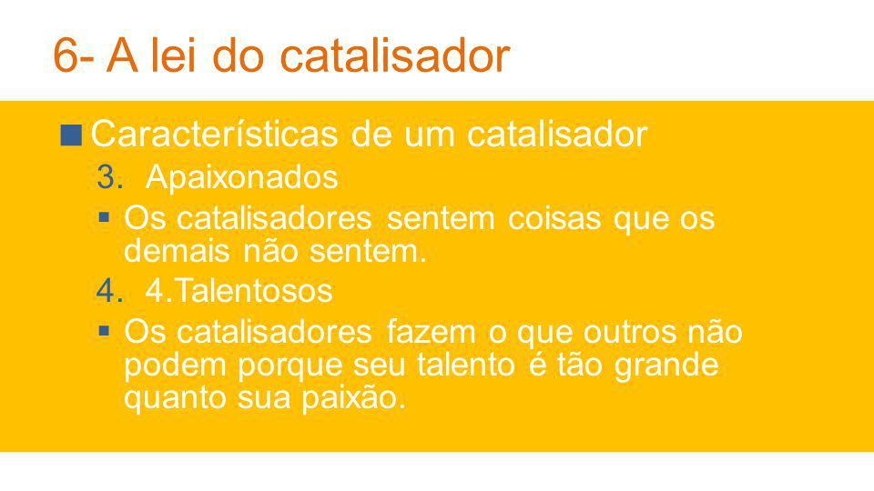 6- A lei do catalisador Características de um catalisador Apaixonados