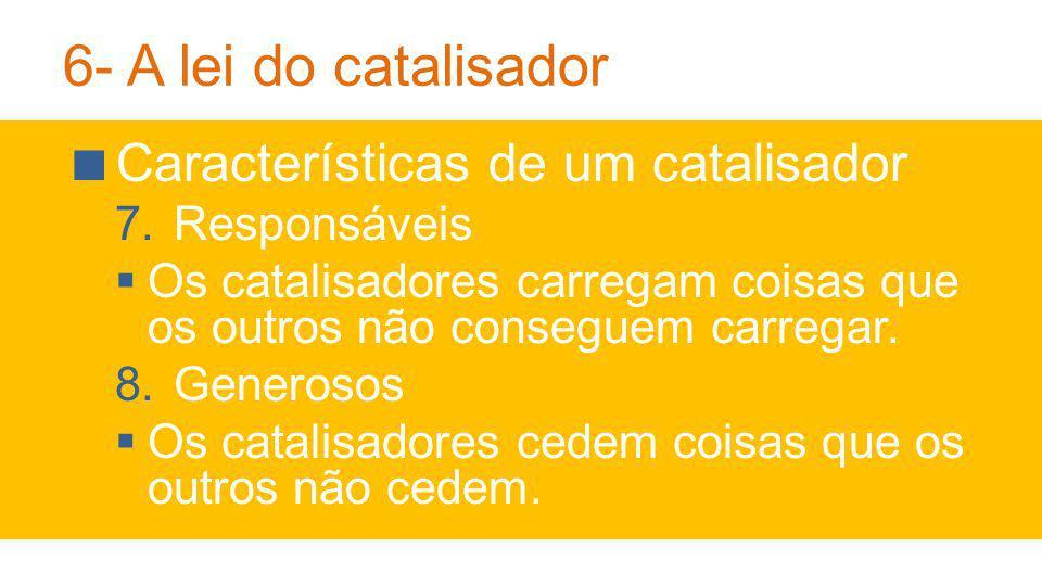 6- A lei do catalisador Características de um catalisador Responsáveis