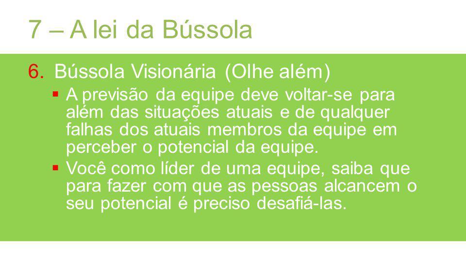 7 – A lei da Bússola Bússola Visionária (Olhe além)