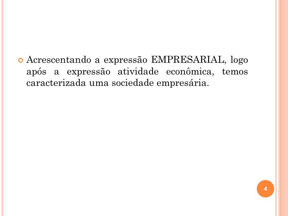 Acrescentando a expressão EMPRESARIAL, logo após a expressão atividade econômica, temos caracterizada uma sociedade empresária.