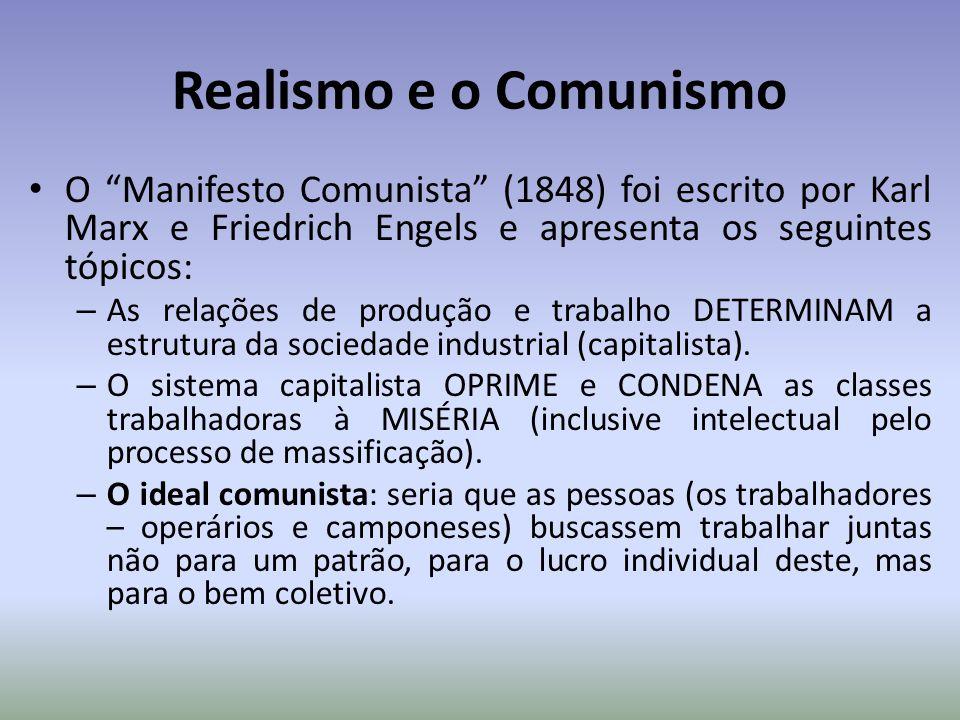 Realismo e o Comunismo O Manifesto Comunista (1848) foi escrito por Karl Marx e Friedrich Engels e apresenta os seguintes tópicos: