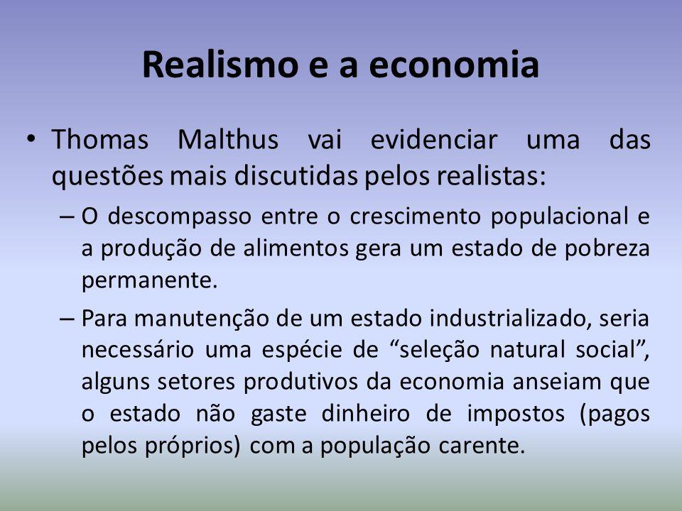 Realismo e a economia Thomas Malthus vai evidenciar uma das questões mais discutidas pelos realistas: