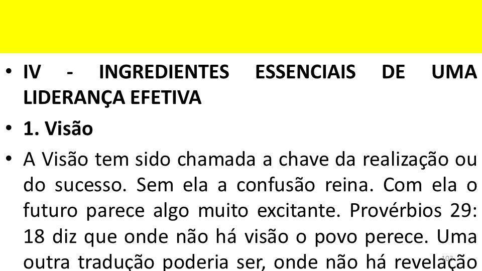 IV - INGREDIENTES ESSENCIAIS DE UMA LIDERANÇA EFETIVA