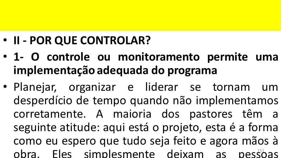 II - POR QUE CONTROLAR 1- O controle ou monitoramento permite uma implementação adequada do programa.