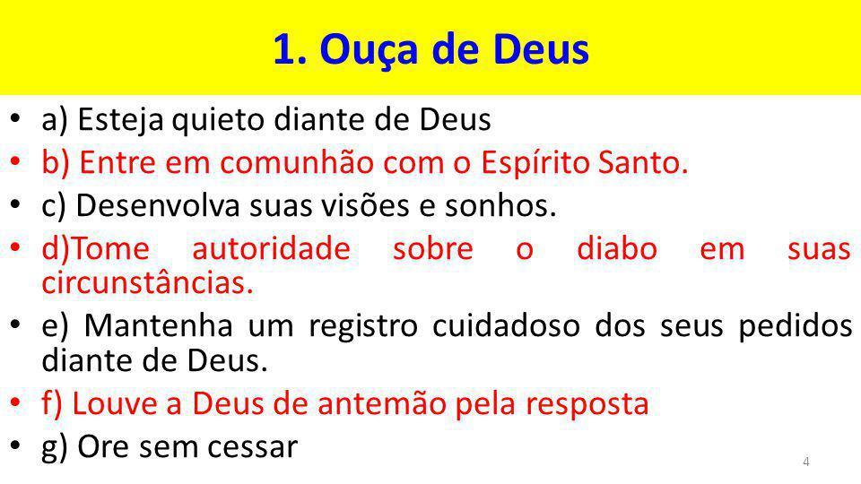 1. Ouça de Deus a) Esteja quieto diante de Deus