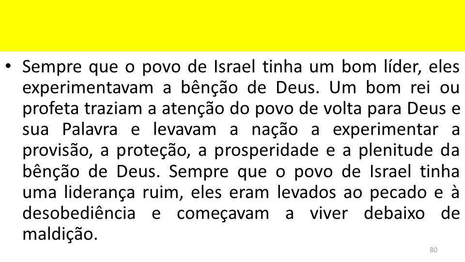 Sempre que o povo de Israel tinha um bom líder, eles experimentavam a bênção de Deus.