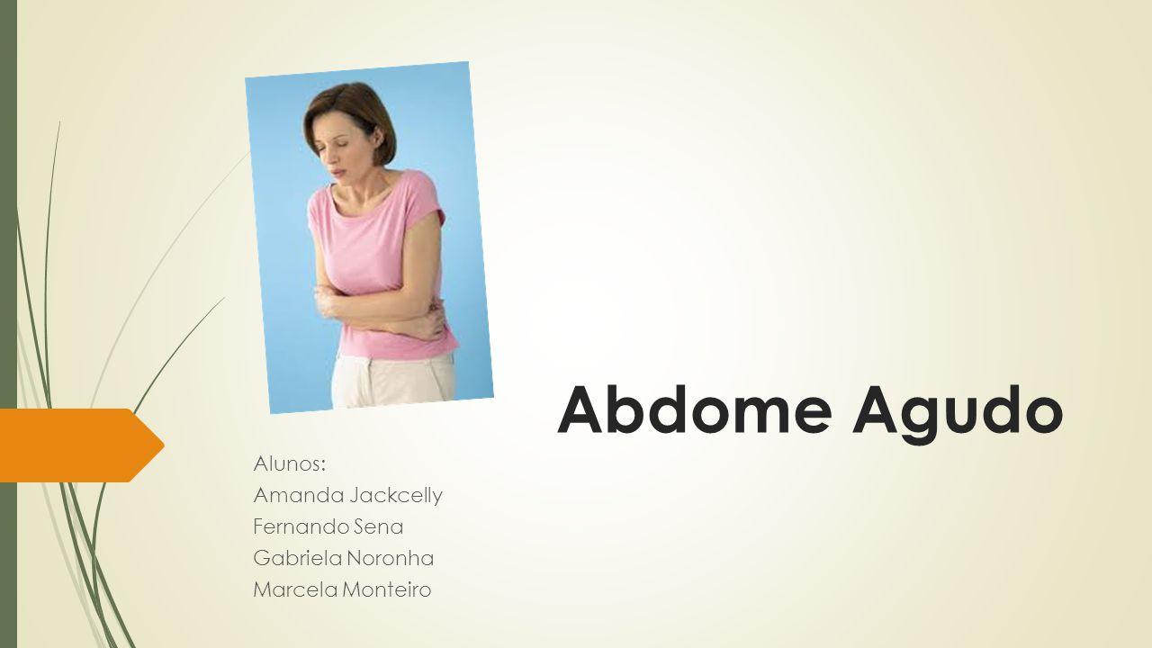 Abdome Agudo Alunos: Amanda Jackcelly Fernando Sena Gabriela Noronha