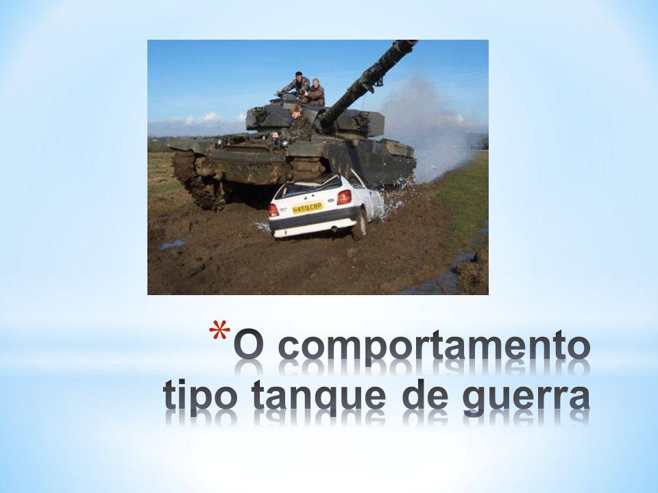 O comportamento tipo tanque de guerra