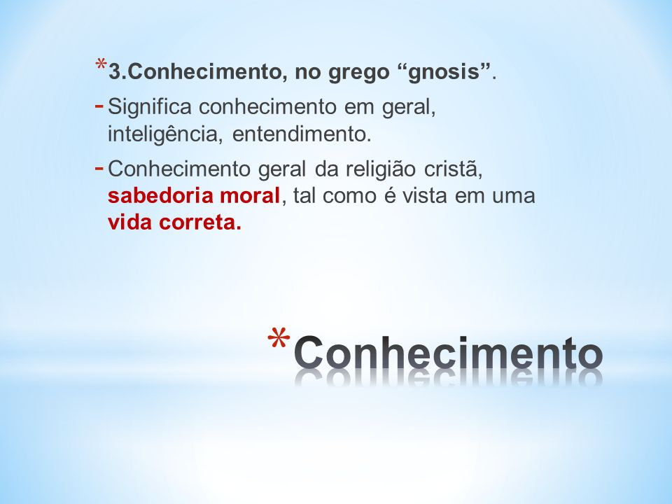 Conhecimento 3.Conhecimento, no grego gnosis .