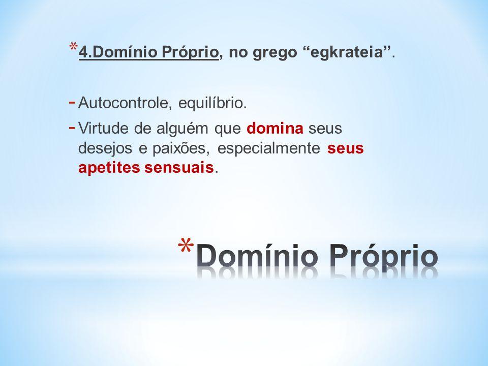Domínio Próprio 4.Domínio Próprio, no grego egkrateia .