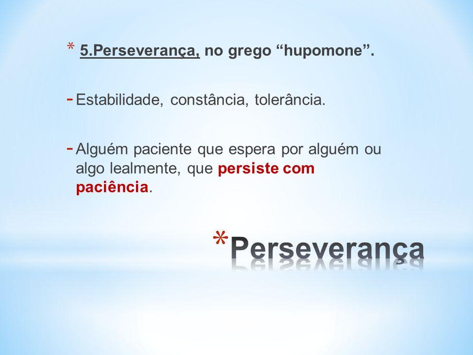 Perseverança Estabilidade, constância, tolerância.